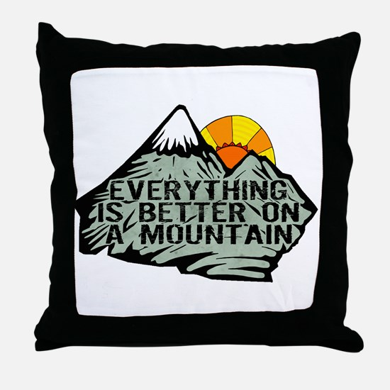 Everythings better on a mountain. Throw Pillow