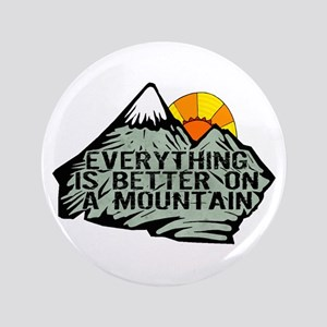 Everythings better on a mountain. Button