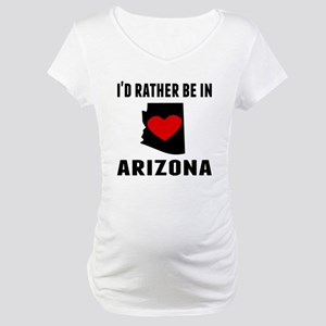 Id Rather Be In Arizona Maternity T-Shirt