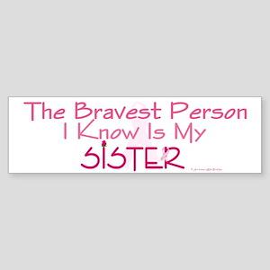 Bravest Person I Know (Sister) Bumper Sticker