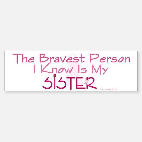 Bravest Person I Know (Sister) Bumper Bumper Bumper Sticker