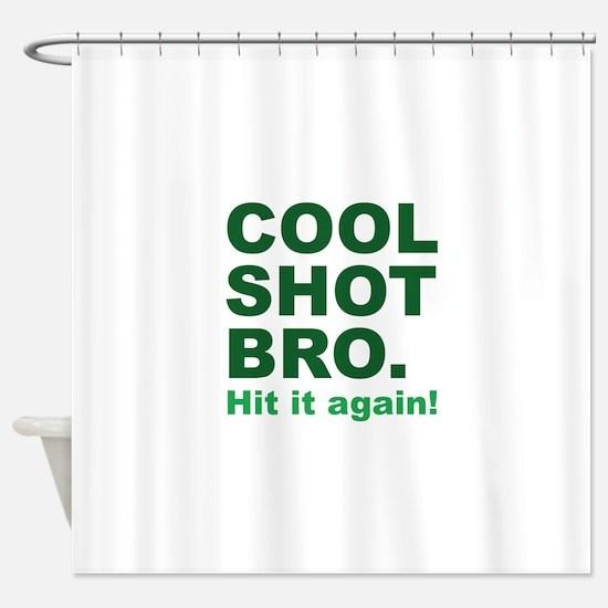 Cool Shot Bro Shower Curtain