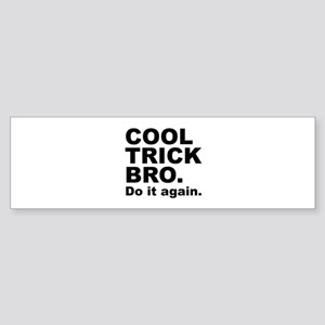 Cool Trick Bro Sticker (Bumper)