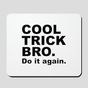 Cool Trick Bro Mousepad