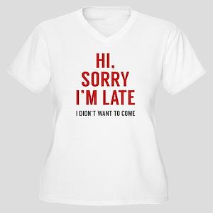 Hi, Sorry I'm Late Women's Plus Size V-Neck T-Shir