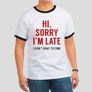 Hi, Sorry I'm Late Ringer T
