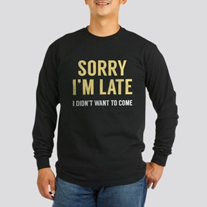 Sorry I'm Late Long Sleeve Dark T-Shirt