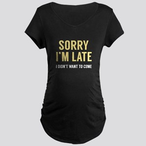 Sorry I'm Late Maternity Dark T-Shirt