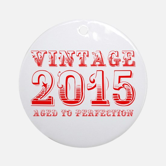 VINTAGE 2015 aged to perfection-red 400 Ornament (