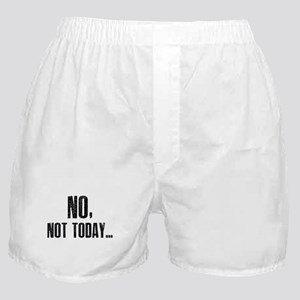 No, Not Today... Boxer Shorts