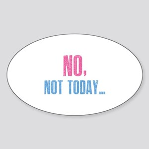 No, Not Today... Sticker (Oval)