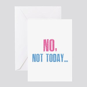 No, Not Today... Greeting Card