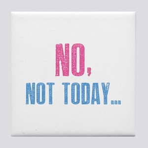 No, Not Today... Tile Coaster