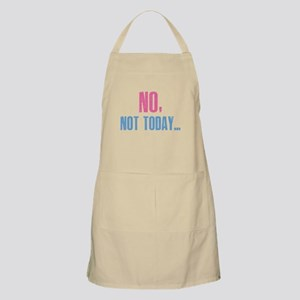 No, Not Today... Apron