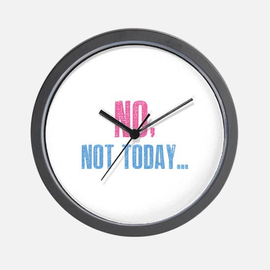 No, Not Today... Wall Clock