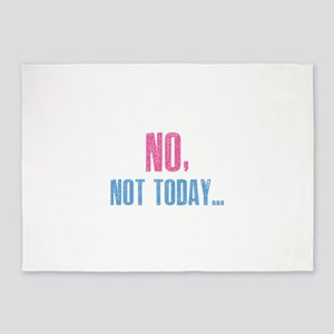 No, Not Today... 5'x7'Area Rug