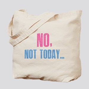 No, Not Today... Tote Bag
