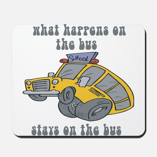 What Happens On The Bus Stays On The Bus Mousepad
