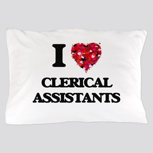 I love Clerical Assistants Pillow Case