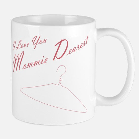 I Love You Mommie Dearest Mug Mugs