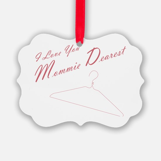 I Love you Mommie Dearest Ornament