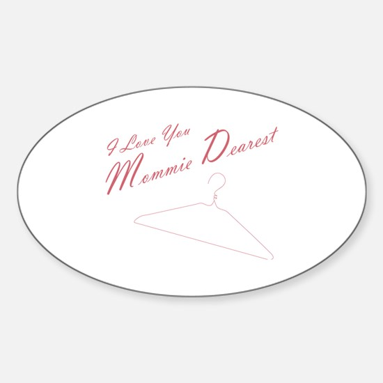 I Love you Mommie Dearest Sticker (Oval)