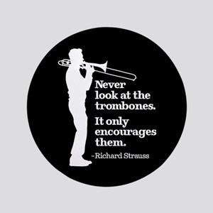 "Never Look At The Trombones 3.5"" Button"