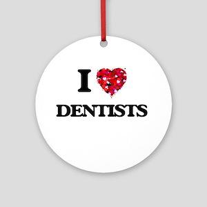 I love Dentists Ornament (Round)