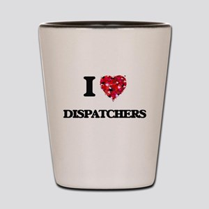 I love Dispatchers Shot Glass