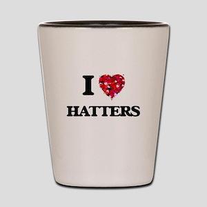 I love Hatters Shot Glass