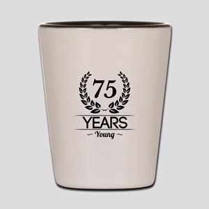 75 Years Young Shot Glass
