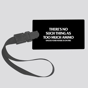 There's No Such Thing As Too Muc Large Luggage Tag