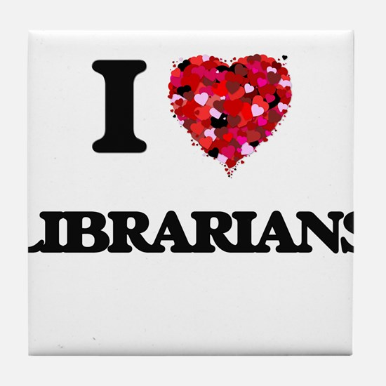 I love Librarians Tile Coaster