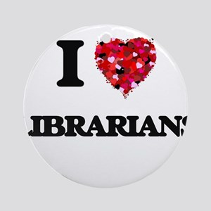 I love Librarians Ornament (Round)