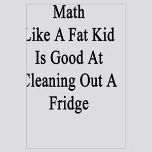 I'm Good At Math Like A Fat Kid Is Good At Cleanin