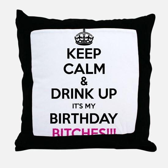 Keep Calm It's My Birthday Bitches! Throw Pillow