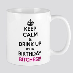 Keep Calm It's My Birthday Bitches! Mugs