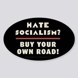 Hate Socialism? Buy Your Own Road! Sticker (Oval)