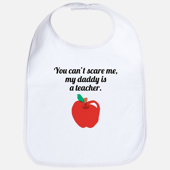 You Cant Scare Me My Daddy Is A Teacher Bib