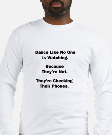 Dance Like No One is Watching Long Sleeve T-Shirt