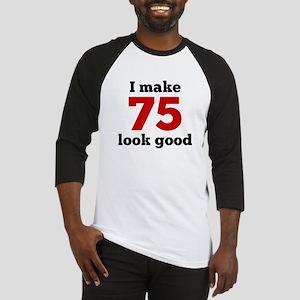 I Make 75 Look Good Baseball Jersey
