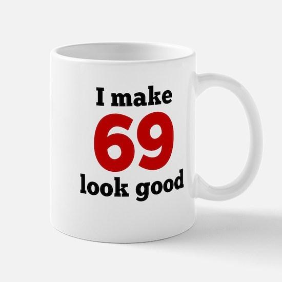 I Make 69 Look Good Mugs