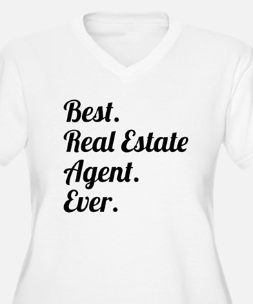 Best. Real Estate Agent. Ever. Plus Size T-Shirt