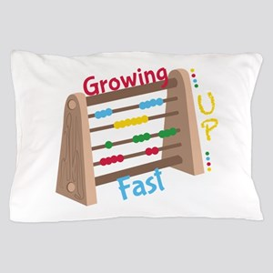 Growing Up Fast Pillow Case