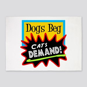 Dogs Beg, Cats Demand 5'x7'Area Rug