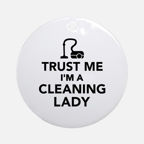 Trust me I'm a cleaning lady Ornament (Round)