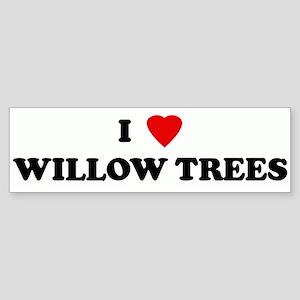 I Love WILLOW TREES Bumper Sticker