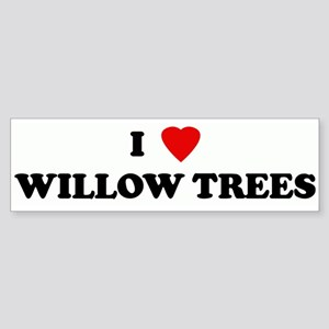 I Love WILLOW TREES Bumper Sticker