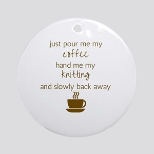 Just Pour Me My Coffee, Hand Me My  Round Ornament