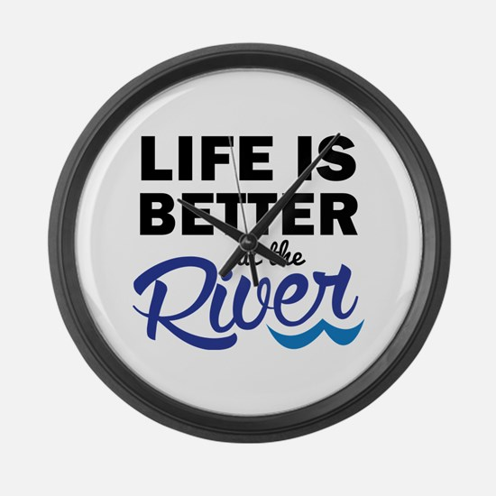 Life is Better at teh River Large Wall Clock